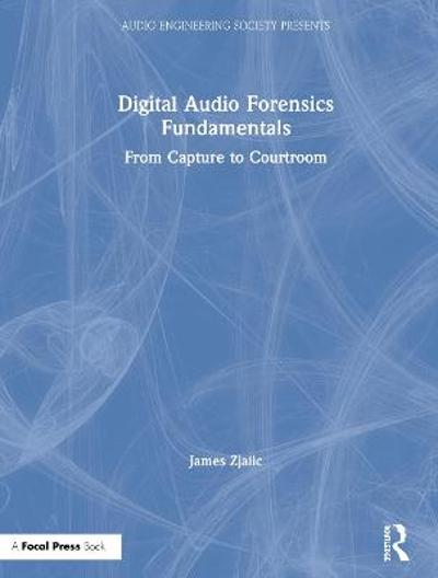 Digital Audio Forensics Fundamentals - James Zjalic