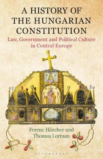 A History of the Hungarian Constitution - Ferenc Hoercher