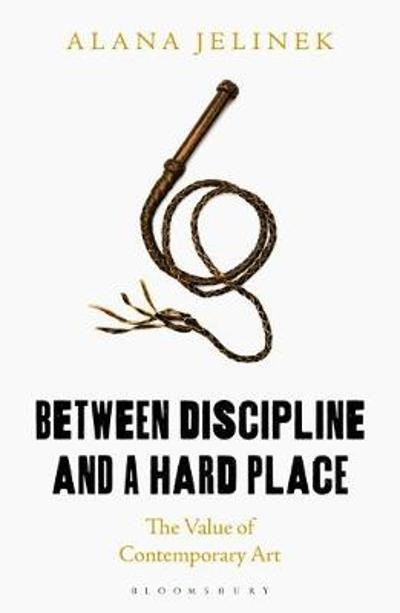 Between Discipline and a Hard Place - Alana Jelinek
