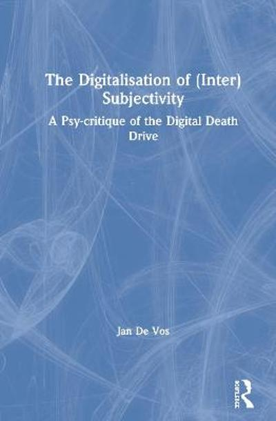 The Digitalisation of (Inter)Subjectivity - Jan De Vos