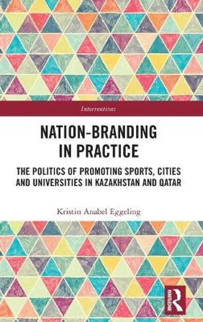 Nation-branding in Practice - Kristin Anabel Eggeling