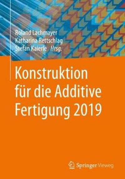 Konstruktion Fur Die Additive Fertigung 2019 - Roland Lachmayer