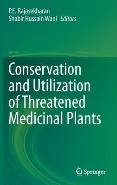Conservation and Utilization of Threatened Medicinal Plants - P.E. Rajasekharan