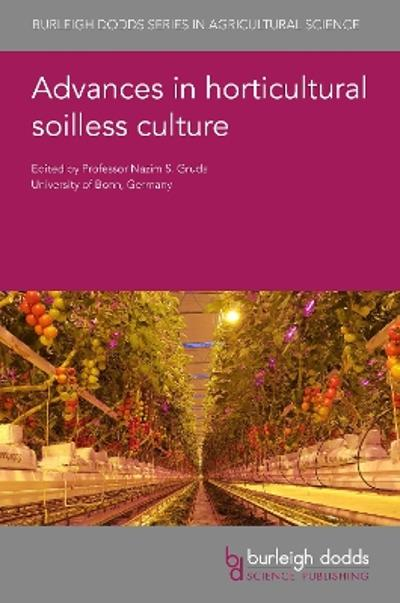 Advances in Horticultural Soilless Culture - Prof Nazim S. Gruda