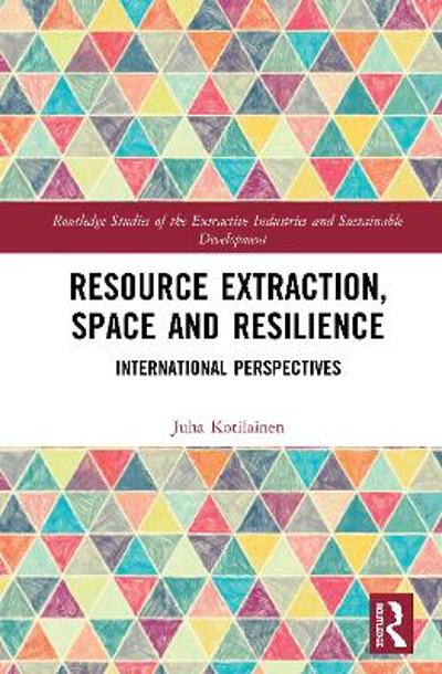 Resource Extraction, Space and Resilience - Juha Kotilainen