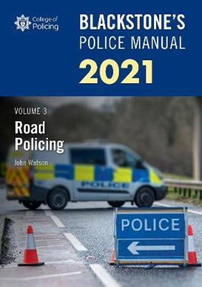 Blackstone's Police Manuals Volume 3: Road Policing 2021 - John Watson