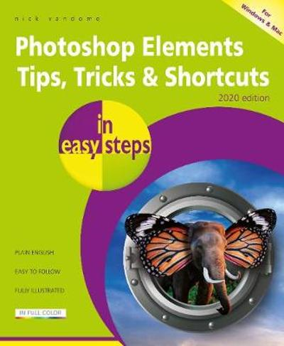 Photoshop Elements Tips, Tricks & Shortcuts in easy steps - Nick Vandome