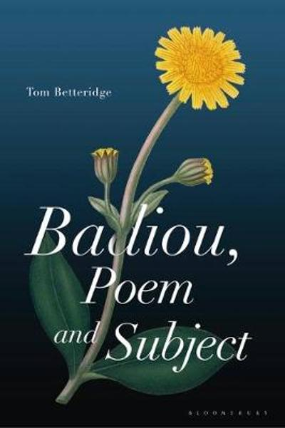 Badiou, Poem and Subject - Tom Betteridge