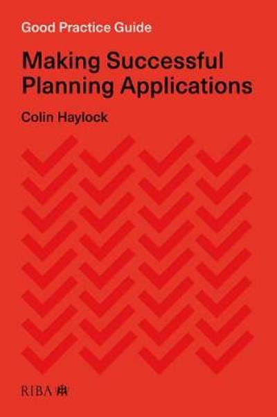 Good Practice Guide: Making Successful Planning Applications - Colin Haylock