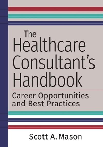 The Healthcare Consultant's Handbook - Scott A. Mason