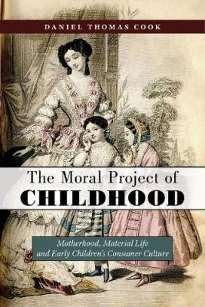 The Moral Project of Childhood - Daniel Thomas Cook