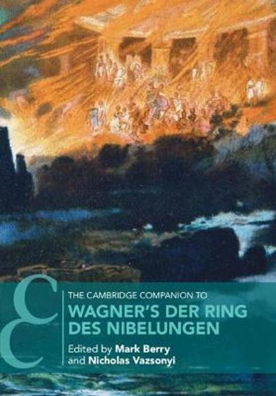 The Cambridge Companion to Wagner's Der Ring des Nibelungen - Mark Berry