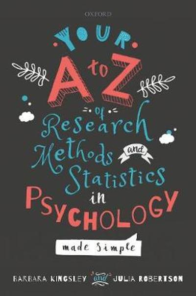 Your A to Z of Research Methods and Statistics in Psychology Made Simple - Barbara Kingsley