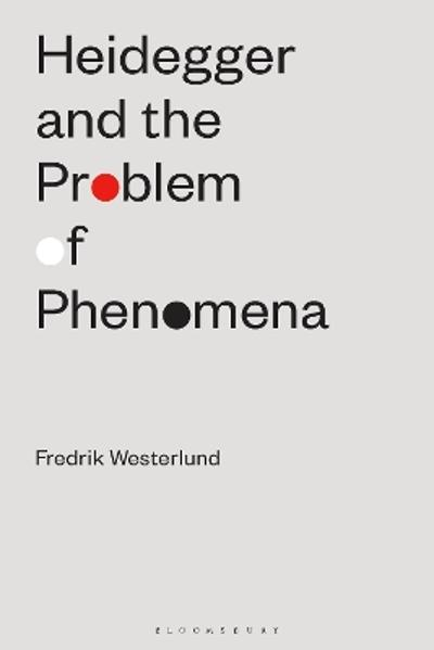 Heidegger and the Problem of Phenomena - Fredrik Westerlund