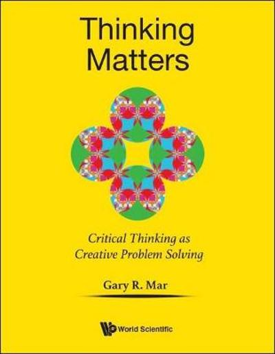 Thinking Matters: Module I Critical Thinking As Creative Problem Solving - Gary Mar