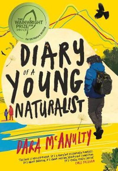Diary of a Young Naturalist: WINNER OF THE 2020 WAINWRIGHT PRIZE FOR NATURE WRITING - Dara McAnulty