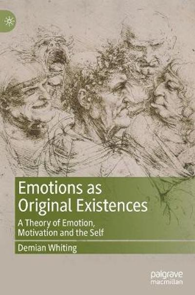Emotions as Original Existences - Demian Whiting