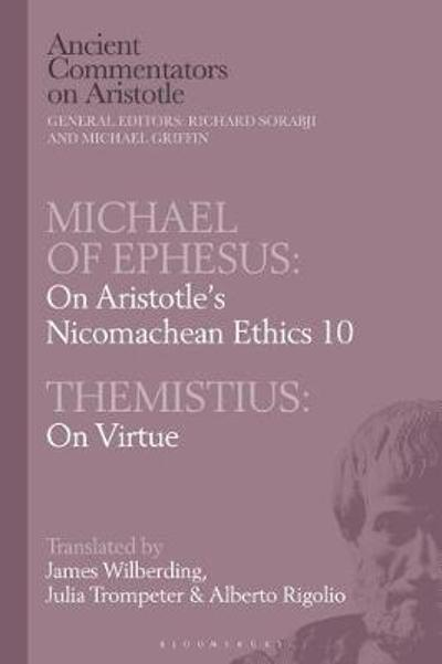Michael of Ephesus: On Aristotle's Nicomachean Ethics 10 with Themistius: On Virtue - James Wilberding