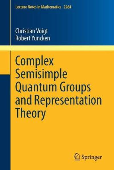Complex Semisimple Quantum Groups and Representation Theory - Christian Voigt