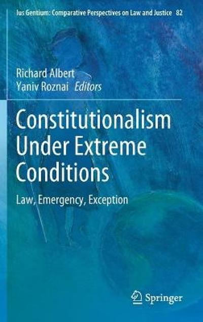 Constitutionalism Under Extreme Conditions - Richard Albert