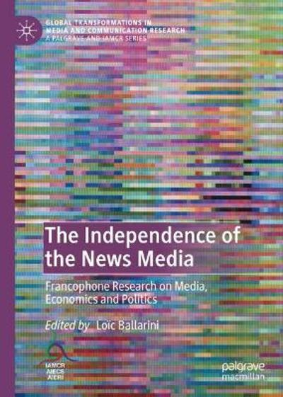 The Independence of the News Media - Loic Ballarini
