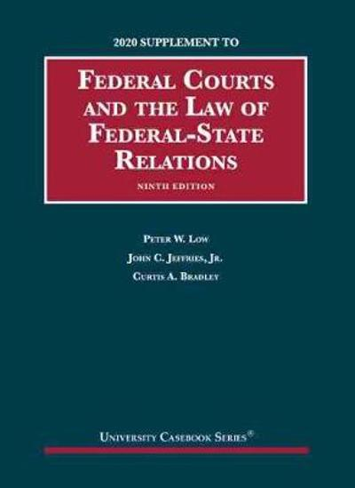 Federal Courts and the Law of Federal-State Relations, 2020 Supplement - Peter W. Low