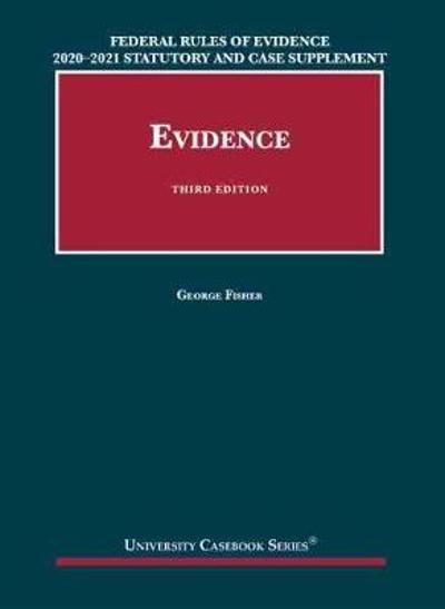 Federal Rules of Evidence 2020-21 Statutory and Case Supplement to Fisher's Evidence - George Fisher