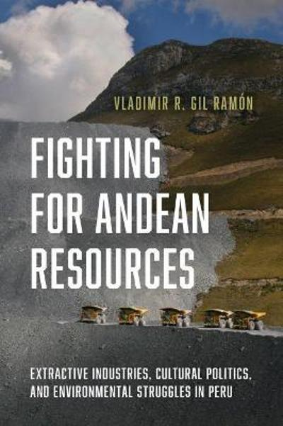 Fighting for Andean Resources - Vladimir R. Gil Ramon