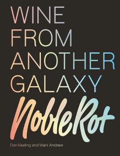 The Noble Rot Book: Wine from Another Galaxy - Dan Keeling