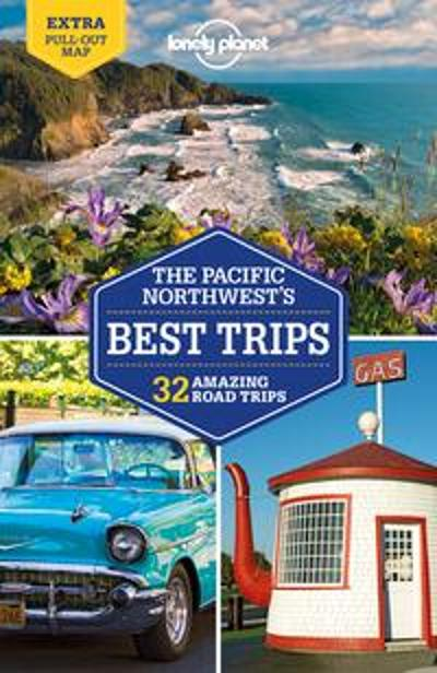 Lonely Planet Pacific Northwest's Best Trips - Lonely Planet