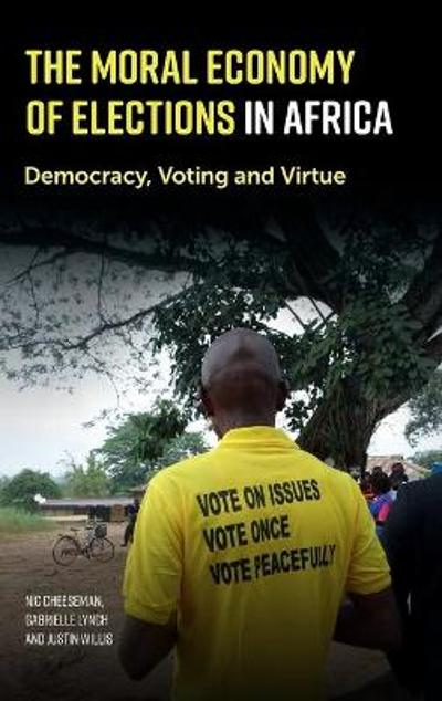 The Moral Economy of Elections in Africa - Nic Cheeseman