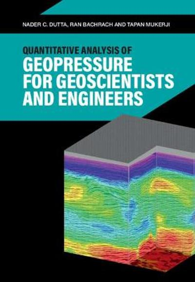 Quantitative Analysis of Geopressure for Geoscientists and Engineers - Nader C. Dutta