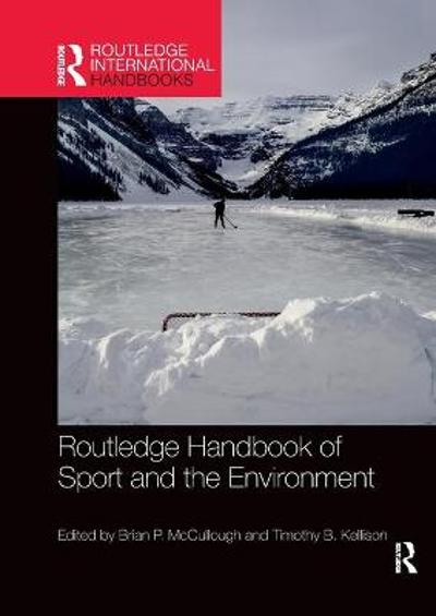 Routledge Handbook of Sport and the Environment - Brian P. McCullough