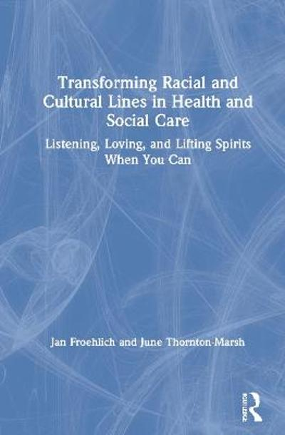 Transforming Racial and Cultural Lines in Health and Social Care - Jan Froehlich
