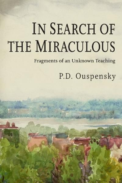 In Search of the Miraculous - P D Ouspensky