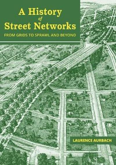 A History of Street Networks - Laurence Aurbach