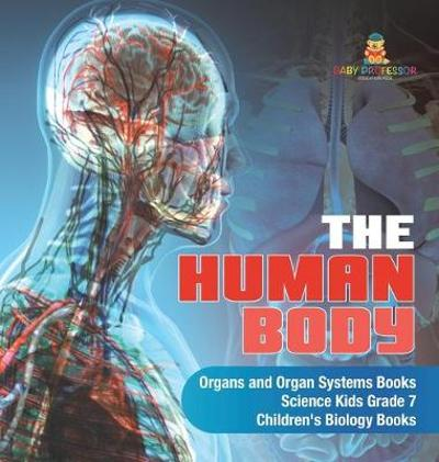 The Human Body - Organs and Organ Systems Books - Science Kids Grade 7 - Children's Biology Books - Baby Professor