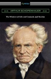 The Wisdom of Life and Counsels and Maxims - Arthur Schopenhauer  T Bailey Saunders