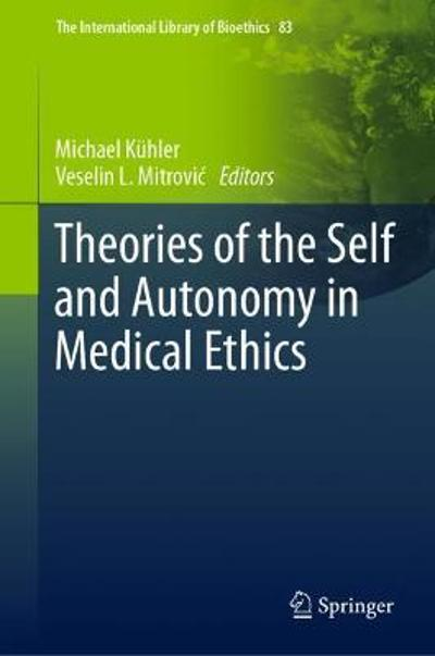 Theories of the Self and Autonomy in Medical Ethics - Michael Kuhler