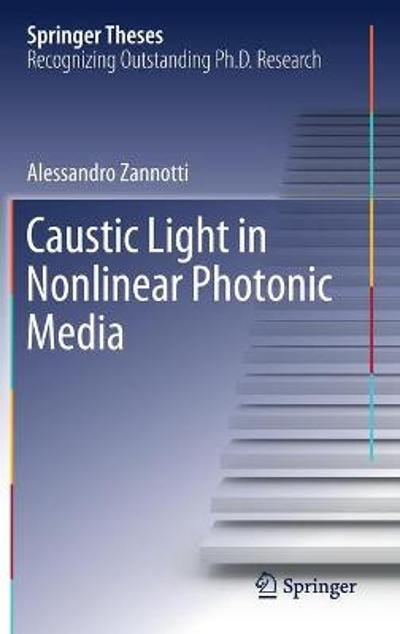 Caustic Light in Nonlinear Photonic Media - Alessandro Zannotti