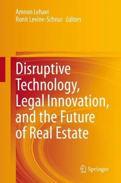 Disruptive Technology, Legal Innovation, and the Future of Real Estate - Amnon Lehavi