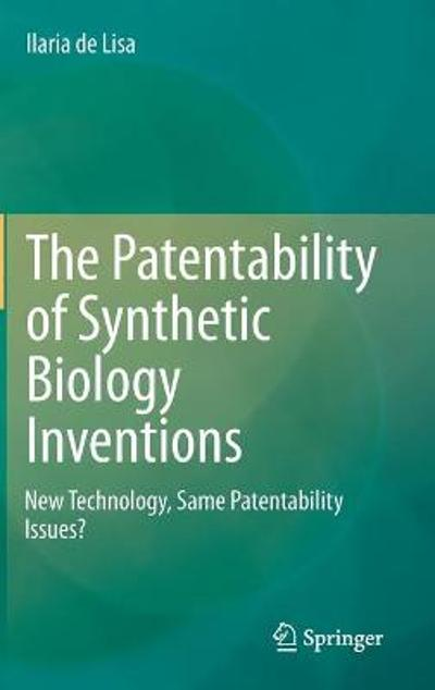 The Patentability of Synthetic Biology Inventions - Ilaria de Lisa