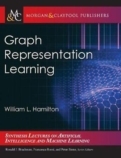 Graph Representation Learning - William L. Hamilton
