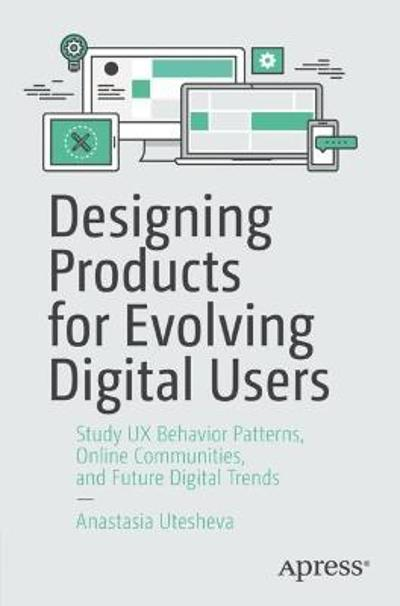 Designing Products for Evolving Digital Users - Anastasia Utesheva