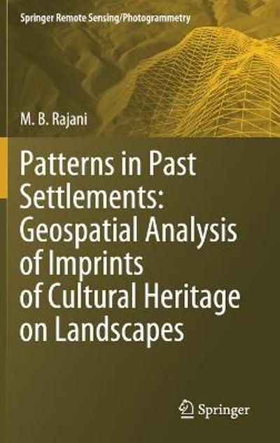 Patterns in Past Settlements: Geospatial Analysis of Imprints of Cultural Heritage on Landscapes - M.B. Rajani