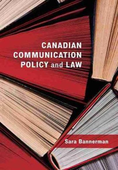Canadian Communication Policy and Law - Sara Bannerman