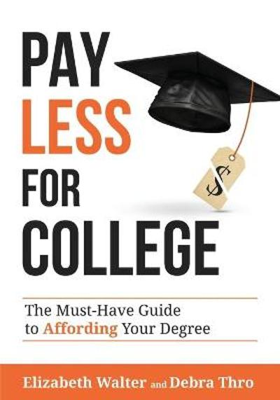 Pay Less for College - Elizabeth Walter