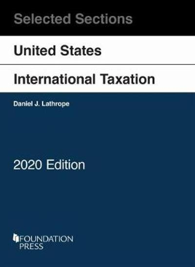 Selected Sections on United States International Taxation, 2020 - Daniel J. Lathrope
