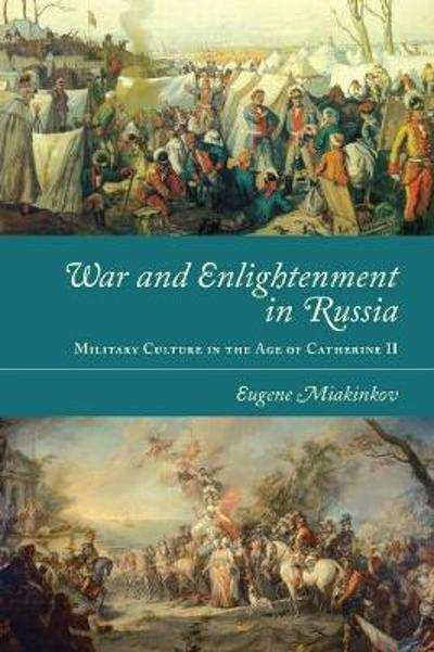 War and Enlightenment in Russia - Eugene Miakinkov