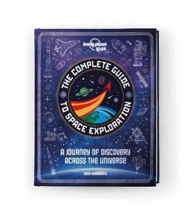 The Complete Guide to Space Exploration - Lonely Planet Kids